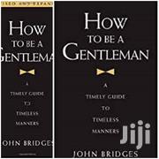 How To Be A Gentleman. A Timely Guide To Timeless Manners By John B. | Books & Games for sale in Greater Accra, Odorkor