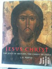 Jesus Christ- The Jesus Of History, The Christ Of Faith By J R Porter | Books & Games for sale in Greater Accra, Abossey Okai