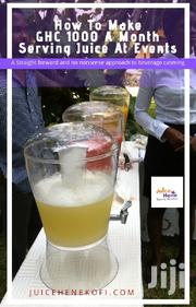 How to Make GHC 1000 a Month Serving Juice at Events Ebook | Books & Games for sale in Greater Accra, Adenta Municipal